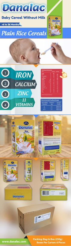 """DANALAC® Baby Plain Rice Cereal - Our wonderful tasting """"DANALAC baby plain rice cereal"""" is made with rice and is made for six to 36 month-old babies.  This products comes with Iron, Calcium, Zinc, and 11 vitamins.  The product is packed as """"Bag in Box"""" of 250gr each.  It is shipped in cartons of 6 pieces each."""