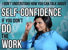 1. Having confidence in yourself is not an effortless endeavor. | 13 Wise Life Lessons From Mindy Kaling's New Book