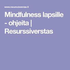 Mindfulness lapsille - ohjeita | Resurssiverstas Mindfulness, Occupational Therapy, Social Skills, Teaching English, Psychology, Preschool, Classroom, Education, Feelings