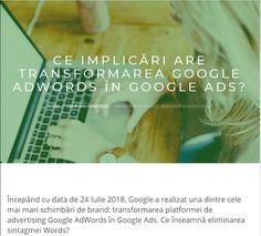 Google a realizat una dintre cele mai mari schimbări de brand: transformarea platformei de advertising Google AdWords în Google Ads. Google Ads, Mai