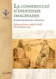 La construcció d'identitats imaginades : literatura medieval i ideologia / Julián Acebrón, Isabel Grifoll, Flocel Sabaté, eds - Lleida : Pagès, 2015