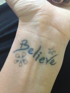 "My ""Believe"" wrist tattoo!"