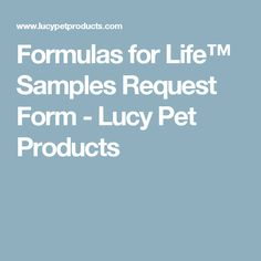 Formulas for Life™ Samples Request Form - Lucy Pet Products