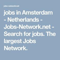 jobs in Amsterdam - Netherlands - Jobs-Network.net - Search for jobs. The largest Jobs Network.