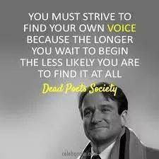 """""""You must strive to find your own voice because the longer you wait to begin the less likely you are to find it at all."""" -- Robin Williams"""