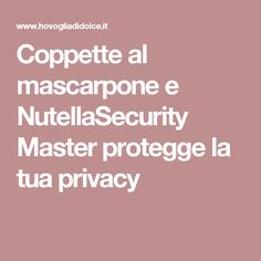 Coppette al mascarpone e NutellaSecurity Master protegge la tua privacy