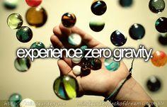 Experience zero gravity.