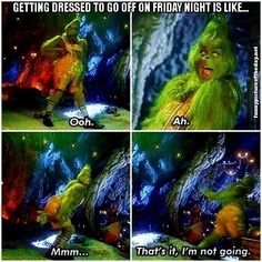 Getting Dressed For Going Off On Friday Night Funny The Grinch