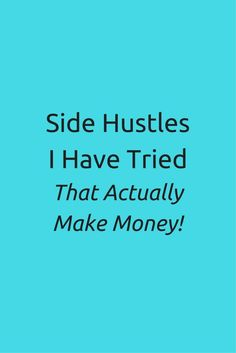Side Hustles I Have Tried That Actually Make Money #sideshustle #workathome #makemoney #workfromhome