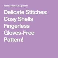 Delicate Stitches: Cosy Shells Fingerless Gloves-Free Pattern!