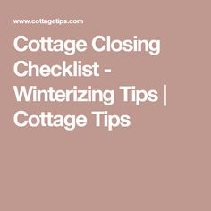 Cottage Closing Checklist - Winterizing Tips | Cottage Tips