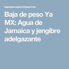 Baja de peso Ya MX: Agua de Jamaica y jengibre adelgazante