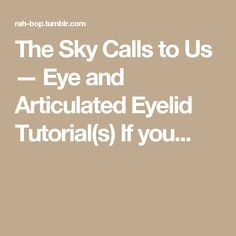 The Sky Calls to Us — Eye and Articulated Eyelid Tutorial(s) If you...