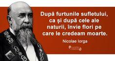 """""""După furtunile sufletului, ca și după cele ale naturii, învie flori pe care le credeam moarte."""" Nicolae Iorga Interesting Facts, Your Smile, Fun Facts, Nice, Words, Quotes, Inspiration, Cool Facts, Qoutes"""