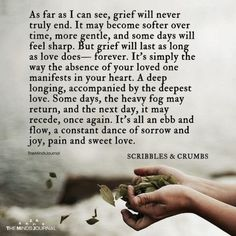As Far As I Can See, Grief Will Never Truly End. Because if Grief truly ends, then love 💕 would be forever lost Missing You Quotes For Him, Quotes To Live By, Missing You Love, Love Is Sweet, Loss Quotes, Me Quotes, Qoutes, Condolences Quotes, Quotations