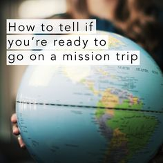 How to tell if you're ready to go on a mission trip