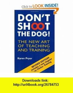 Dont Shoot the Dog! The New Art of Teaching and Training (9781860542381) Karen Pryor , ISBN-10: 1860542387  , ISBN-13: 978-1860542381 ,  , tutorials , pdf , ebook , torrent , downloads , rapidshare , filesonic , hotfile , megaupload , fileserve