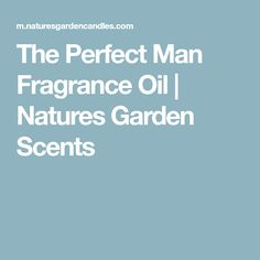 The Perfect Man Fragrance Oil | Natures Garden Scents