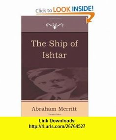 The Ship of Ishtar (9781604444391) Abraham Merritt , ISBN-10: 1604444398  , ISBN-13: 978-1604444391 ,  , tutorials , pdf , ebook , torrent , downloads , rapidshare , filesonic , hotfile , megaupload , fileserve