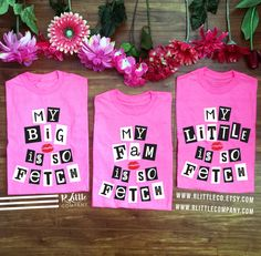Mean Girls  My Big/Little/Fam is So Fetch Unisex by RLittleCompany