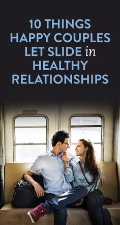 10 Things Happy Couples Let Slide In Healthy Relationships