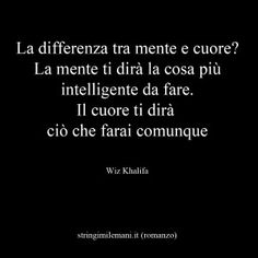 it wp-content uploads 2013 04 la-differenza-tra-mente-e-cuore. Bff Quotes, Poetry Quotes, Words Quotes, Love Quotes, Motivational Quotes, Italian Quotes, Bukowski, My Mood, Some Words