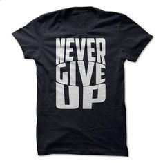 Never give up - #t shirt designs #designer shirts. PURCHASE NOW => https://www.sunfrog.com/Faith/Never-give-up-xik0.html?id=60505