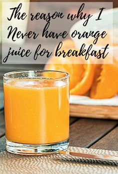 The reason why I never have orange juice for breakfast