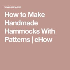 How to Make Handmade Hammocks With Patterns | eHow