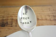 Be Nice Today Hand Stamped Spoon by ForSuchATimeDesigns on Etsy