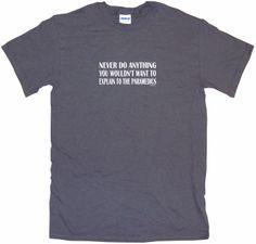 Never do Anything you Wouldn't Want to Explain to the Paramedics Men's Tee Shirt
