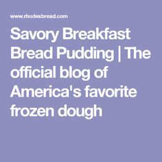Savory Breakfast Bread Pudding | The official blog of America's favorite frozen dough