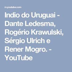 Indio do Uruguai - Dante Ledesma, Rogério Krawulski, Sérgio Ulrich e Rener Mogro. - YouTube