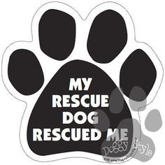 My Rescue Dog Rescued Me Paw Magnet http://doggystylegifts.com/products/my-rescue-dog-rescued-me-paw-magnet