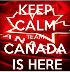 Keep Calm Team Canada is Here! I Am Canadian, Canadian Girls, All About Canada, Winter Olympics 2014, Canada Eh, Calgary, Keep Calm, Hockey, Labrador