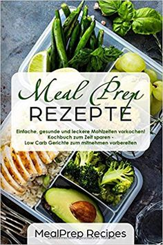 Meal Prep Rezepte Einfache, gesunde und leckere Mahlzeiten vorkochen! Kochbuch zum Zeit sparen - Low Carb Gerichte zum mitnehmen vorbereiten Low Carb Backen, Sprouts, Easy, Vegetables, Food, Meals, Healthy Nutrition, Meal, Essen