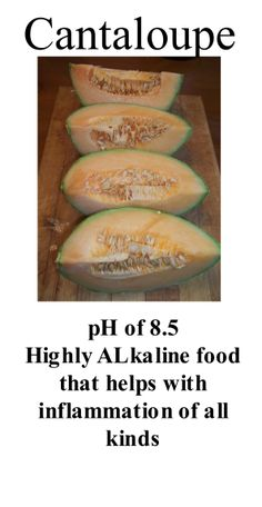 Cantaloupe Highly Alkaline food that helps flush out acid and its toxins, A great Antinflamitory
