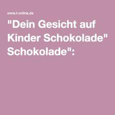 """""""Dein Gesicht auf Kinder Schokolade"""":"""