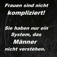 Frauen sind nicht kompliziert! Sie haben nur ein System, das Männer nicht verstehen.