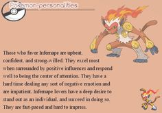 This actually describes me very well,which is fitting because Infernape is my favorite Pokemon.