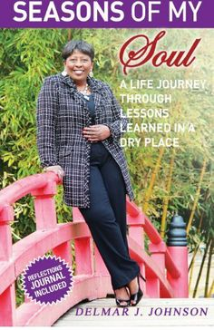 Seasons of My Soul: A Life Journey Through Lessons Learned In A Dry Place by Delmar J. Johnson, http://www.amazon.com/dp/0692029222/ref=cm_sw_r_pi_dp_3MBztb19YXAJ7
