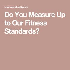 Do You Measure Up to Our Fitness Standards?