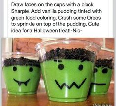 Halloween Pudding Cups - So clever! For Halloween, draw faces on cups with a black Sharpie. Add vanilla pudding tinted with green food coloring. Crush some Oreo's to sprinkle on top of the pudding. Postres Halloween, Dessert Halloween, Theme Halloween, Halloween Goodies, Halloween Food For Party, Halloween Cupcakes, Halloween Birthday, Holidays Halloween, Halloween Kids