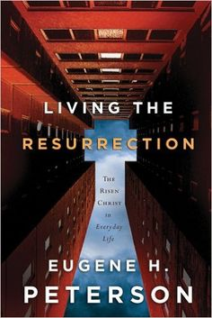 Living the Resurrection: The Risen Christ in Everyday Life: Eugene H. Peterson: 9781576839294: Amazon.com: Books