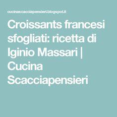Croissants francesi sfogliati: ricetta di Iginio Massari | Cucina Scacciapensieri