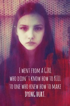 """He transformed me from a little girl who liked birds and feathers to someone who knew how to kill and how to make dying hurt."""""""