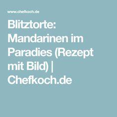 Blitztorte: Mandarinen im Paradies (Rezept mit Bild) | Chefkoch.de