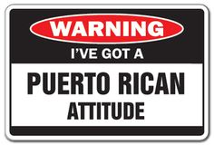 puerto rican funnies | ... PUERTO RICAN ATTITUDE Warning Sign funny gag Puerto Rico vacation