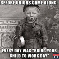 "Before Unions came along, every day was ""Bring your Child to Work Day."""