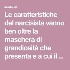 Le caratteristiche del narcisista vanno ben oltre la maschera di grandiosità che presenta e a cui il senso comune ci ha abituato.